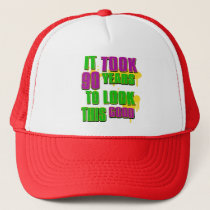 It took 90 years to look this goodCool 90 birthday Trucker Hat