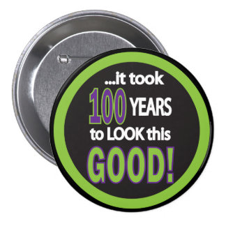 It Took a 100 to Look this Good Pinback Button