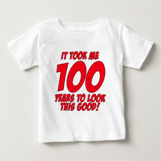 It Took Me 100 Years To Look This Good Baby T-Shirt