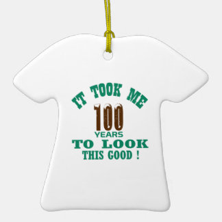 It took me 100 years to look this good ! ceramic T-Shirt ornament