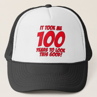 It Took Me 100 Years To Look This Good Trucker Hat