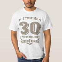 It Took Me 30 Years T-Shirt