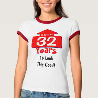 It Took Me 32 Years To Look This Good Birthday Fun T-Shirt