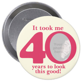 It took me 40 years ladies birthday button/badge button