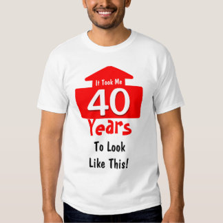 It Took Me 40 Years To Look Like This Birthday Fun T-shirts