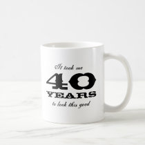 It took me 40 years to look this good Birthday mug