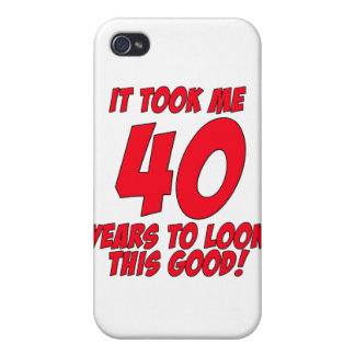 It Took Me 40 Years To Look This Good iPhone 4/4S Cases