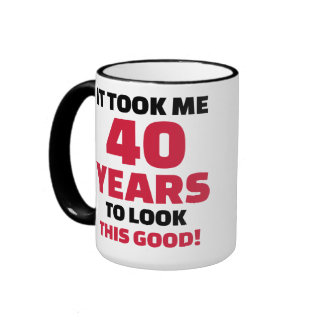 It took me 40 years to look this good ringer coffee mug