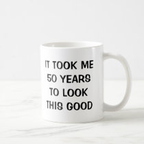 It took me 50 years to look this good Birthday mug