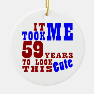 It Took Me  59  Years To look This Cute Ceramic Ornament