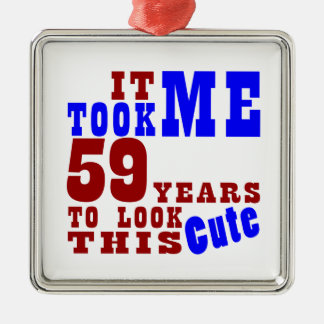 It Took Me  59  Years To look This Cute Metal Ornament