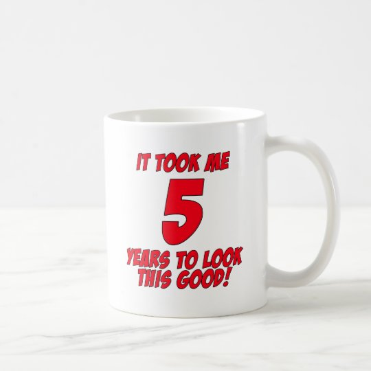 It Took Me 5 Years To Look This Good Coffee Mug