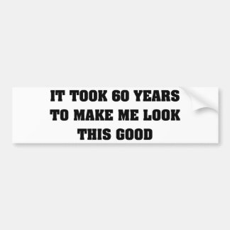 It Took Me 60 Years To Look This Good Bumper Sticker