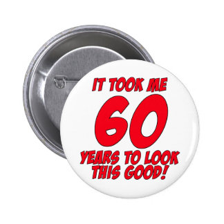 It Took Me 60 Years To Look This Good Pinback Buttons