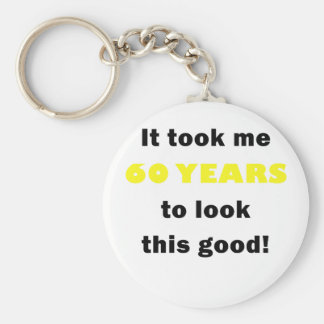 It Took Me 60 Years to Look This Good Keychain