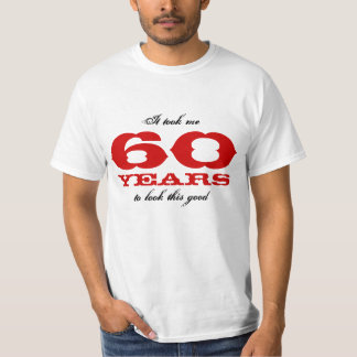 It took me 60 years to look this good t-shirt
