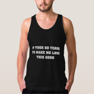 It Took Me 60 Years To Look This Good Tank Top