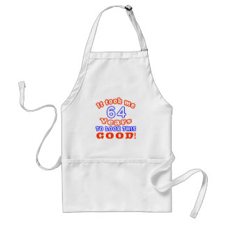 It Took Me 64 Years To Look This Good Adult Apron