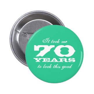 It took me 70 years to look this good buttons pinback button