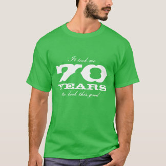 It took me 70 years to look this good t-shirt