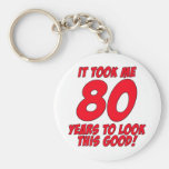 It Took Me 80 Years To Look This Good Basic Round Button Keychain