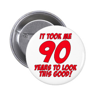It Took Me 90 Years To Look This Good Pinback Buttons