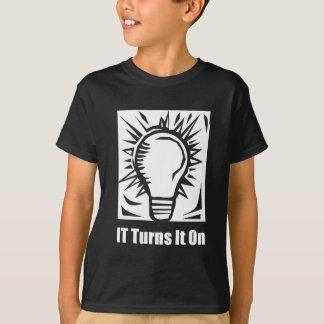 IT Turns It On T-Shirt