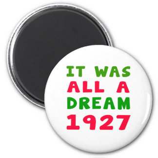It was all a dream 1927 fridge magnets