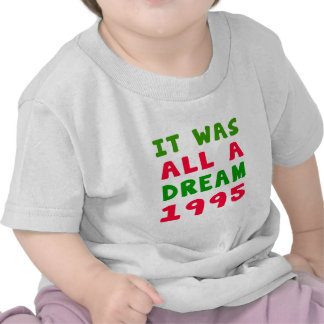 It was all a dream 1995 tees