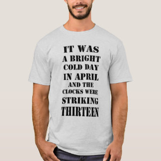It Was Bright Cold Day In April Orwell Quote Shirt