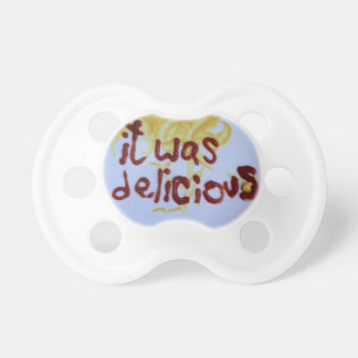 """It was delicious""pacifier"
