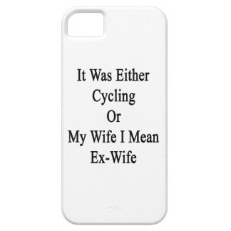 It Was Either Cycling Or My Wife I Mean Ex Wife iPhone 5 Cover