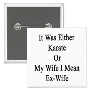 It Was Either Karate Or My Wife I Mean Ex Wife 2 Inch Square Button