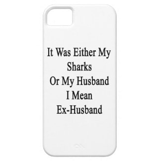 It Was Either My Sharks Or My Husband I Mean Ex Hu iPhone 5 Cover