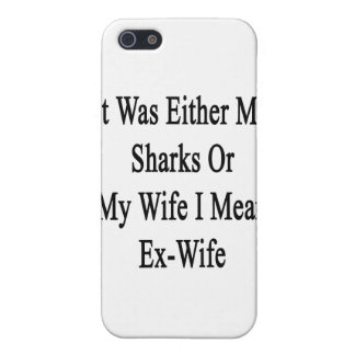It Was Either My Sharks Or My Wife I Mean Ex Wife. iPhone 5/5S Cover