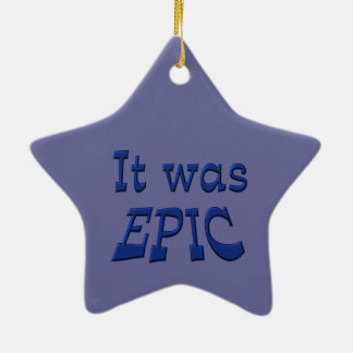 It Was Epic - Blue Background Ceramic Ornament