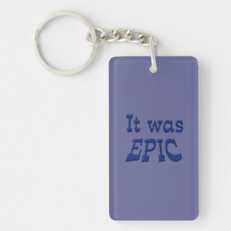 It Was Epic - Blue Background Double-Sided Rectangular Acrylic Keychain