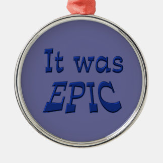 It Was Epic - Blue Background Metal Ornament