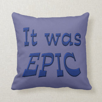 It Was Epic - Blue Background Pillows