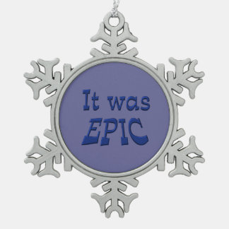 It Was Epic - Blue Background Snowflake Pewter Christmas Ornament
