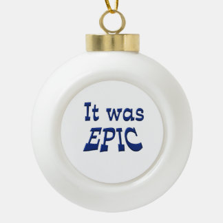 It Was Epic Ceramic Ball Christmas Ornament