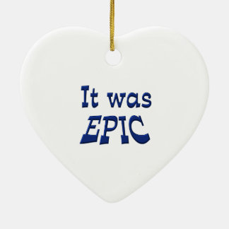 It Was Epic Ceramic Ornament