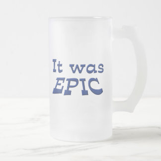 It Was Epic Frosted Glass Beer Mug