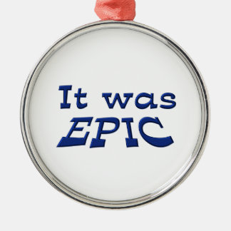 It Was Epic Metal Ornament