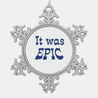It Was Epic Snowflake Pewter Christmas Ornament