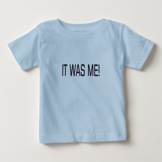 IT WAS ME! BABY T-Shirt