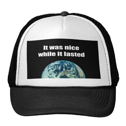 It was nice while it lasted trucker hat