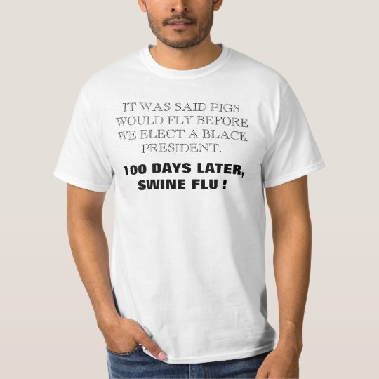 IT WAS SAID PIGS WOULD FLY BEFORE WE ELECT A BL... T-Shirt