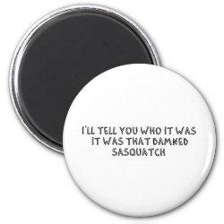 It Was That Sasquatch 2 Inch Round Magnet