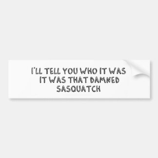 It Was That Sasquatch Car Bumper Sticker